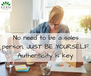 No need to be a sales person, JUST BE YOURSELF. Authenticity is key.