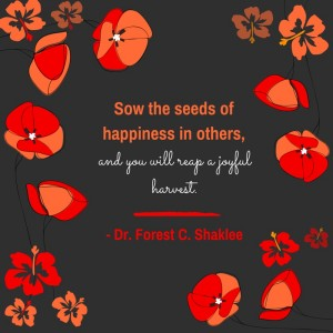 Sow the seeds of happiness in others,