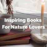 Inspiring Books for Nature Lovers