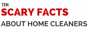 Scary Facts About Home Cleaning Products